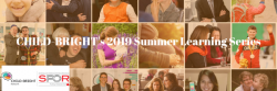 CHILD-BRIGHT's 2019 Summer Learning Series