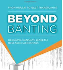 Beyond Banting: From insulin to islet transplants, Canada's ongoing contribution to diabetes research